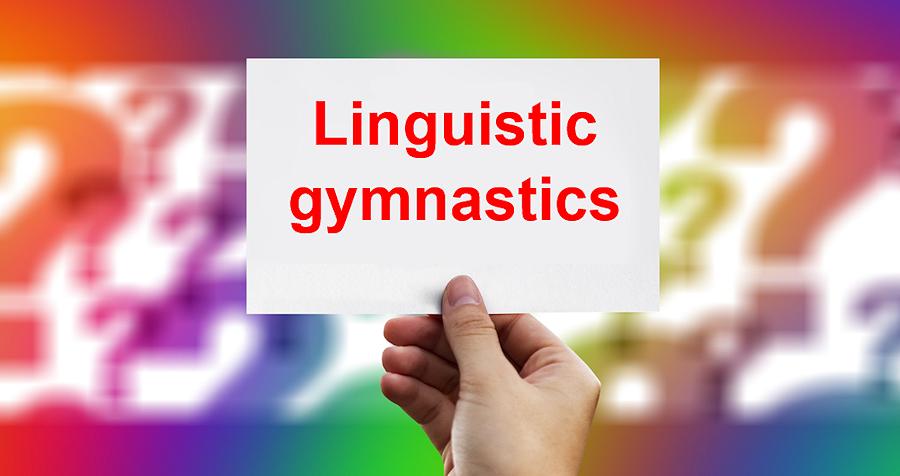 Linguistic gymnastics